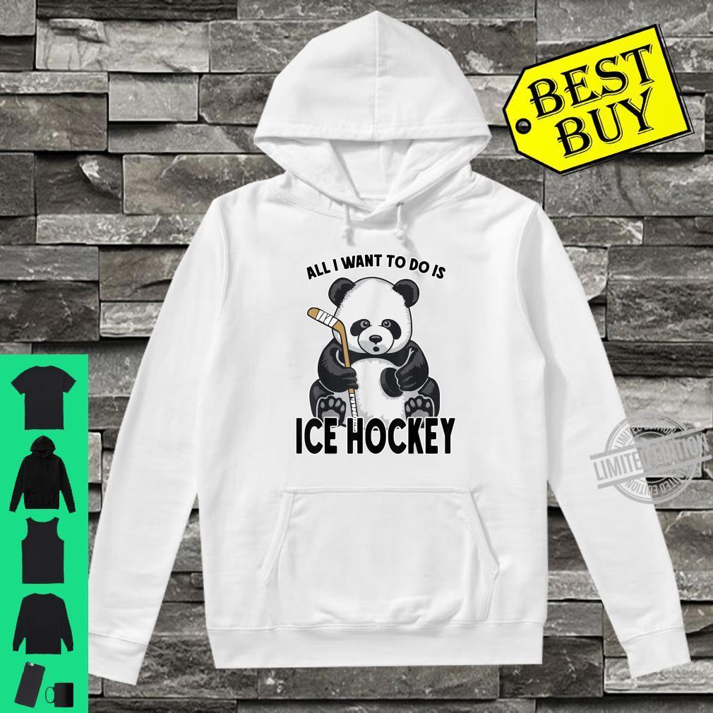 Ice Hockey Panda All I Want To Do Is Cute Bear Player Shirt hoodie