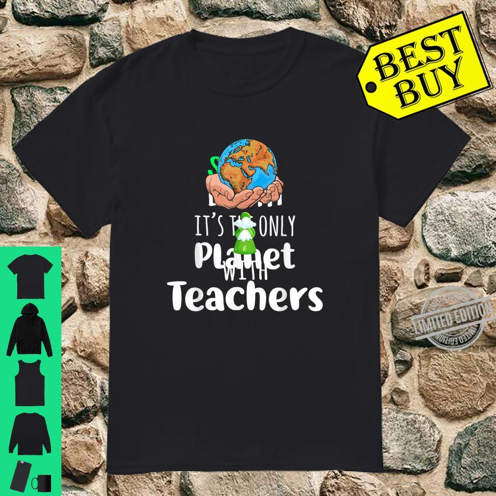 It's The Only Planet With Teacher Earth Day for Teacher Shirt