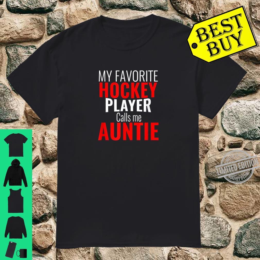 My Favorite Hockey Player Calls Me Auntie Ice Hockey Shirt
