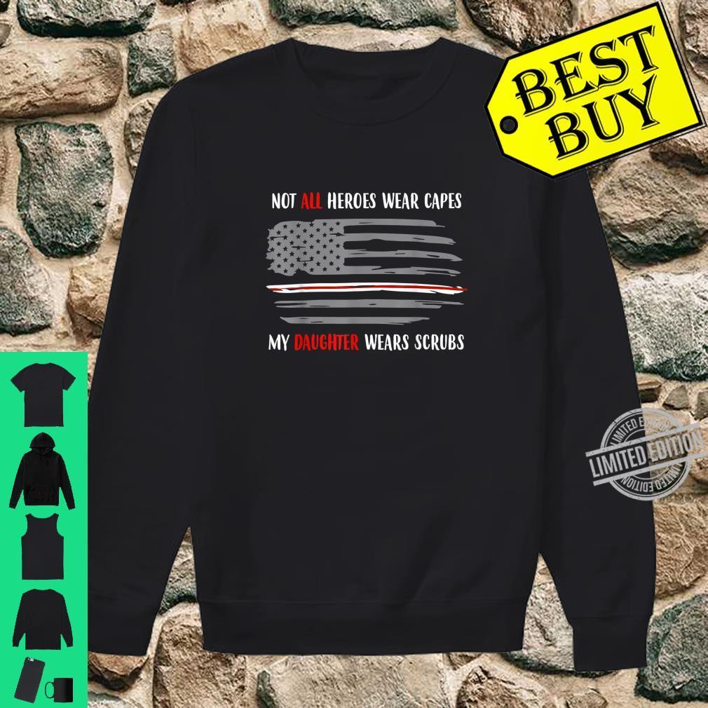 NURSE Not All Heroes Wear Capes My Daughter Wears Scrubs Shirt sweater