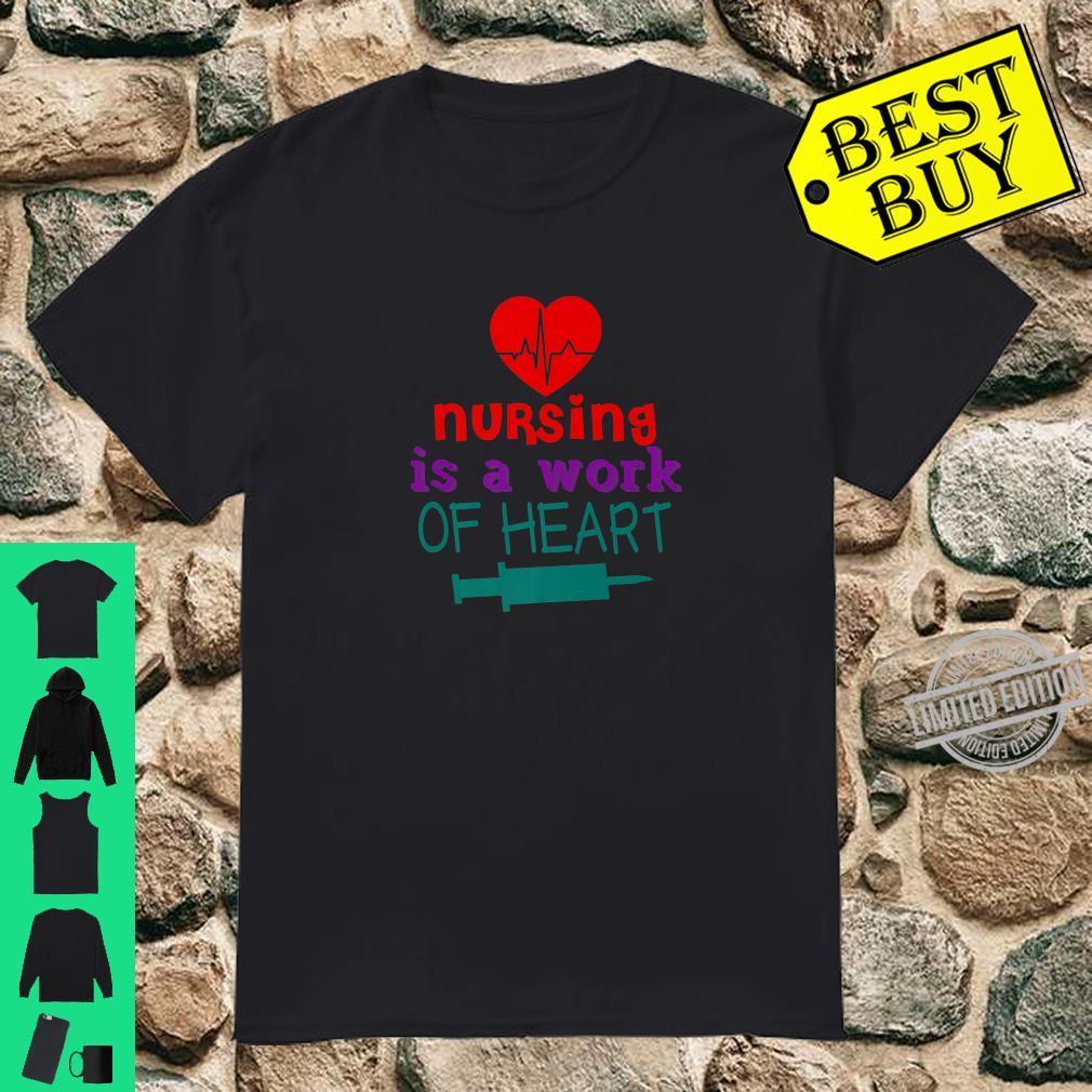 NURSING IS A WORK OF HEART Shirt