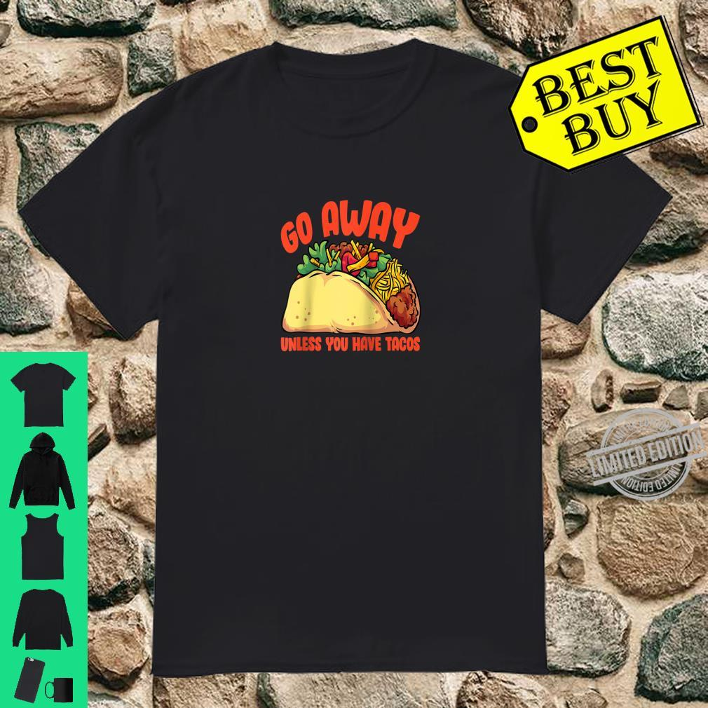 Official Sarcastic Go Away Unless You Have Tacos Shirt