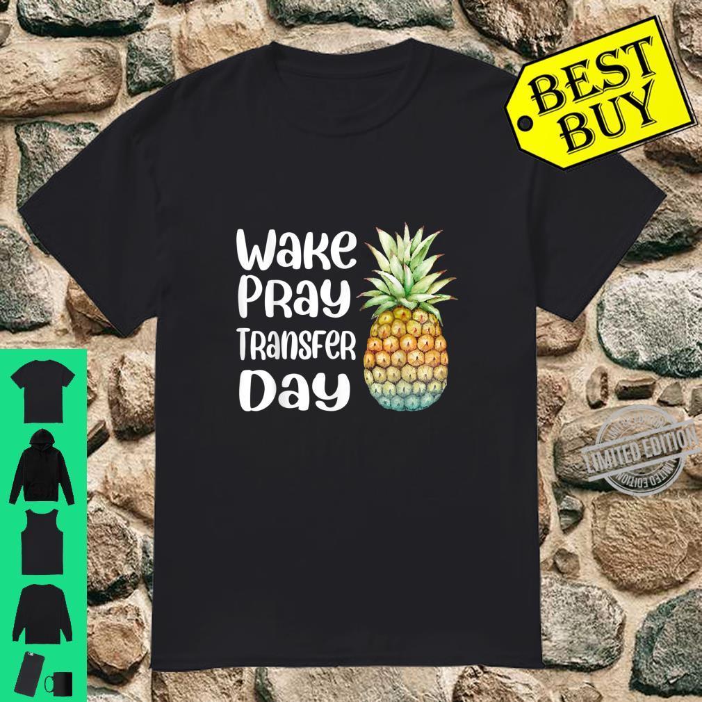 Pineapple Infertility Wake Pray Transfer Day Shirt