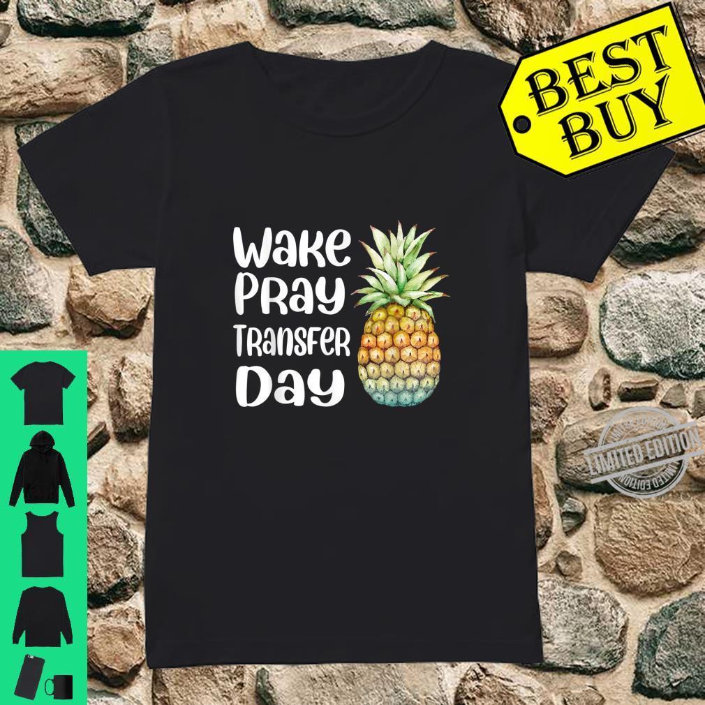 Pineapple Infertility Wake Pray Transfer Day Shirt ladies tee