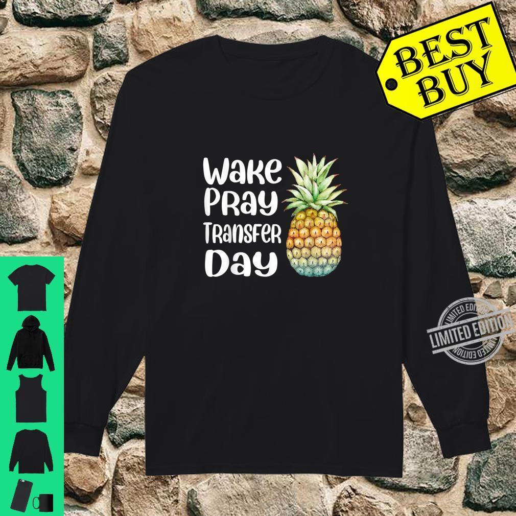 Pineapple Infertility Wake Pray Transfer Day Shirt long sleeved