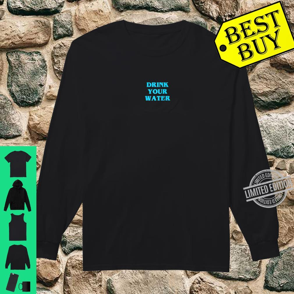 Reminder Drink Your Water Shirt long sleeved