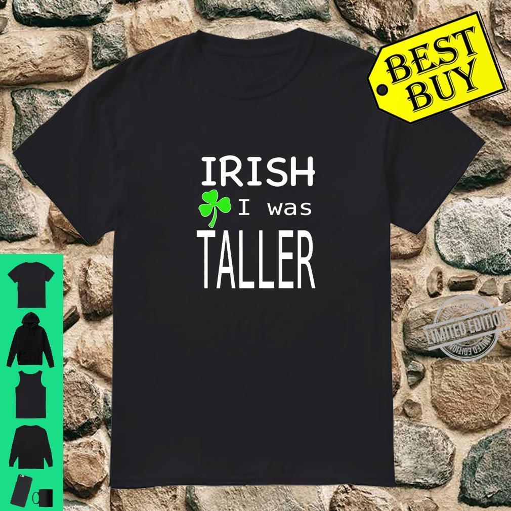 St. Patricks day irish I was taller Shirt