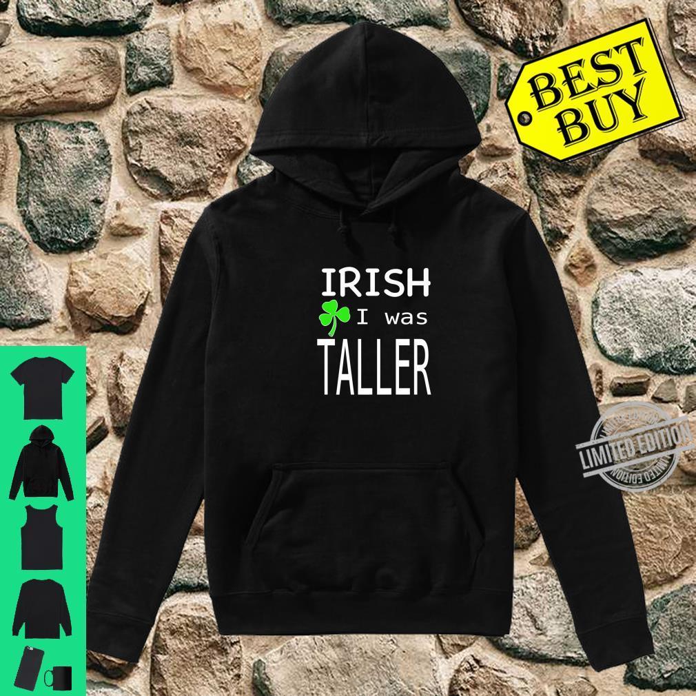 St. Patricks day irish I was taller Shirt hoodie