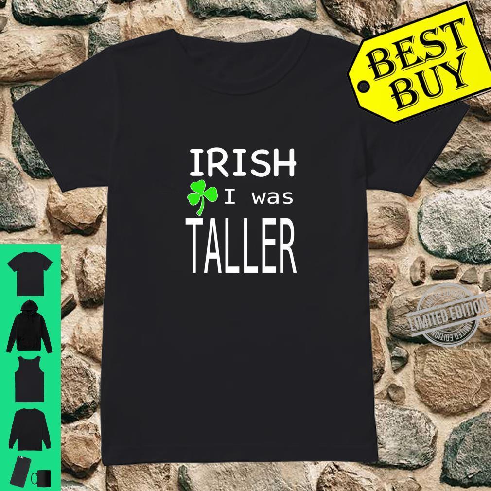 St. Patricks day irish I was taller Shirt ladies tee