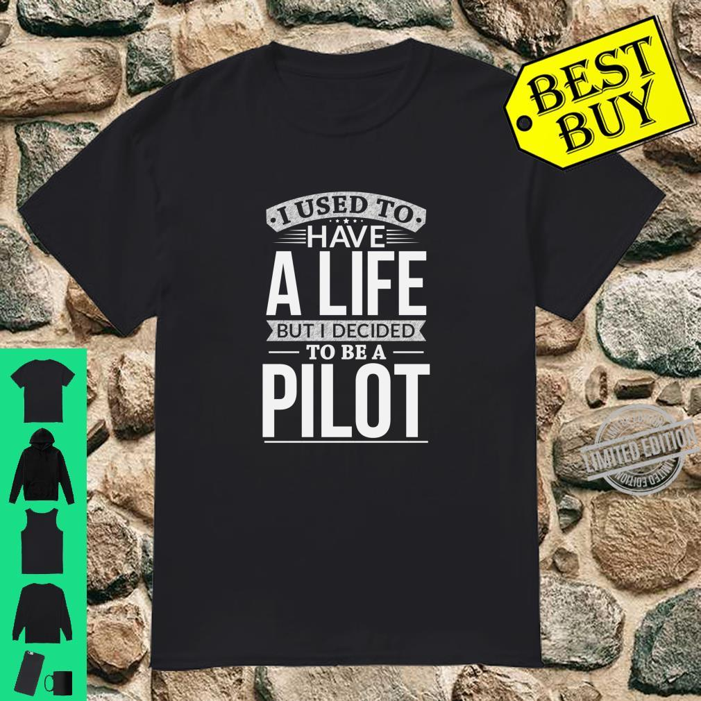 Used To Have A Life Decided To Be A Pilot Shirt