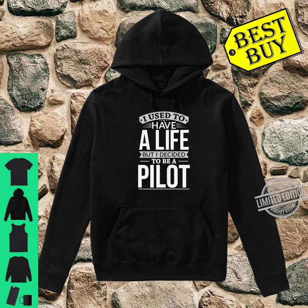 Used To Have A Life Decided To Be A Pilot Shirt hoodie