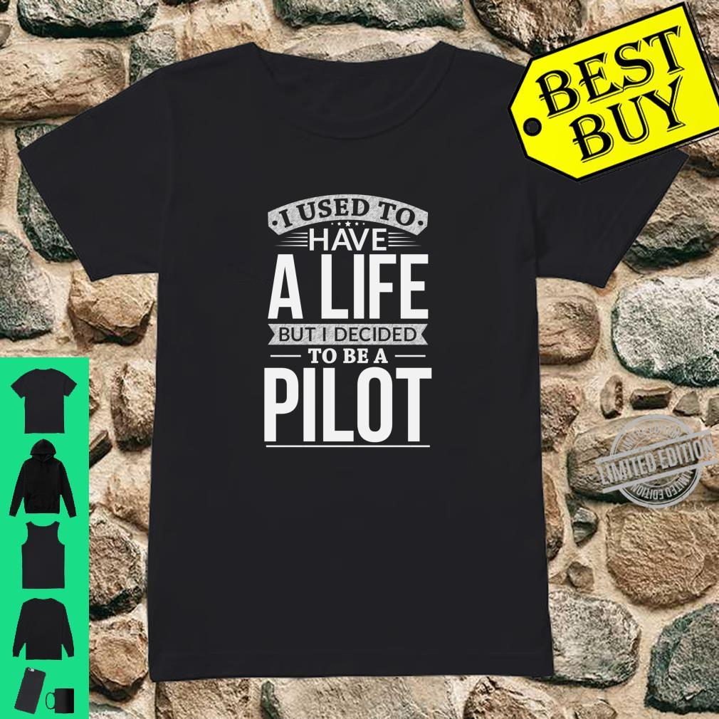 Used To Have A Life Decided To Be A Pilot Shirt ladies tee