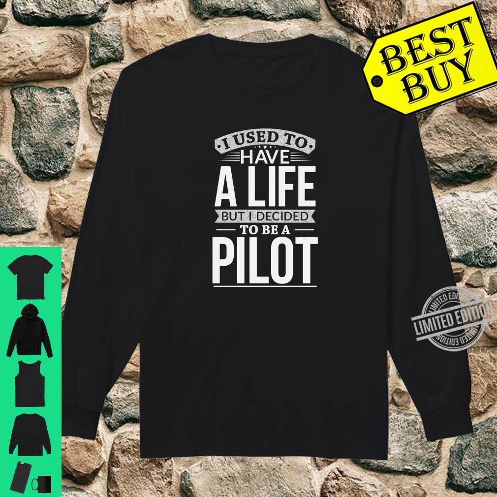 Used To Have A Life Decided To Be A Pilot Shirt long sleeved