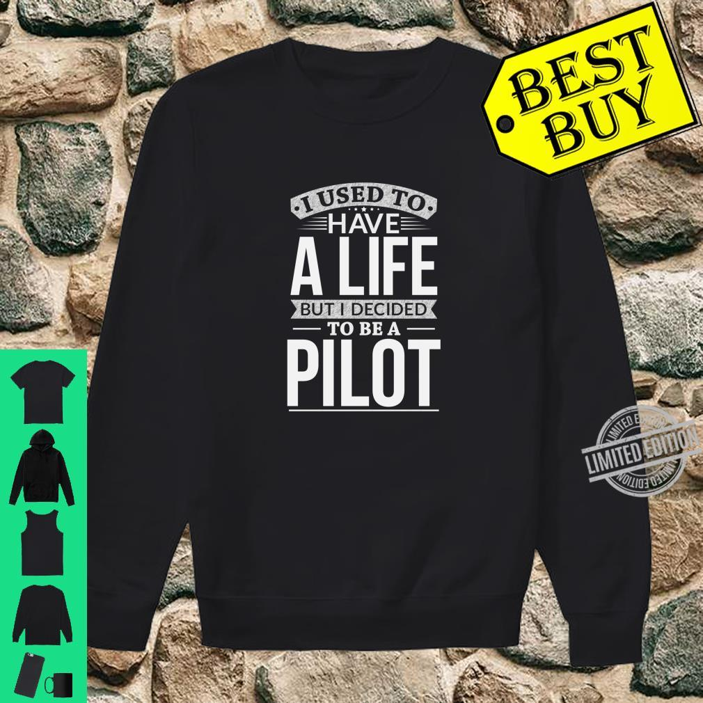 Used To Have A Life Decided To Be A Pilot Shirt sweater