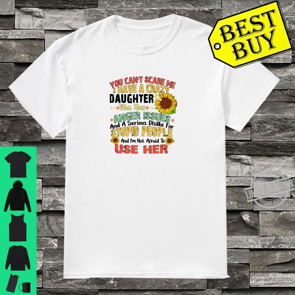 You Can Not Scare Me I Have Crazy Daughter sunflower Shirt